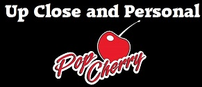 Pop Cherry – Up Close and Personal